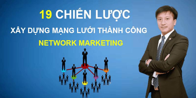 Khóa Học 19 Chiến lược xây dựng mạng lưới Network Marketing